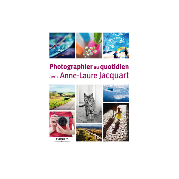 photo Editions Eyrolles / VM Photographier au quotidien avec Anne-Laure Jacquart
